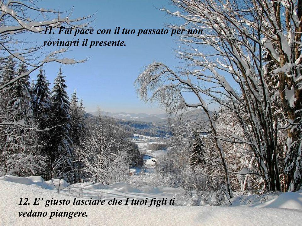 11.Fai pace con il tuo passato per non rovinarti il presente.