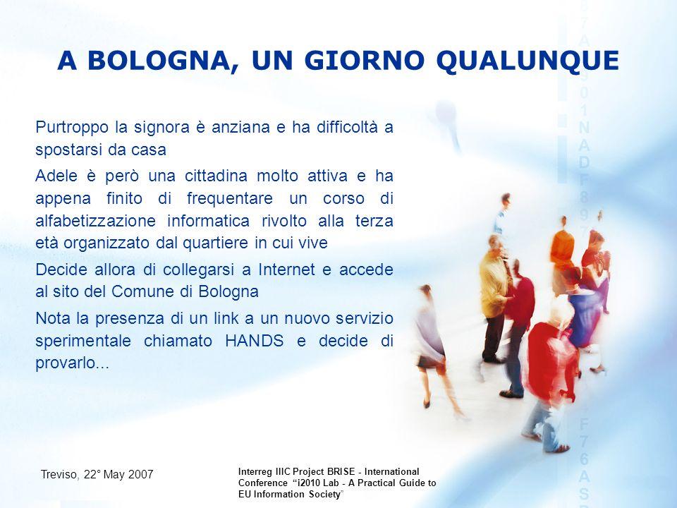Treviso, 22° May 2007 Interreg IIIC Project BRISE - International Conference i2010 Lab - A Practical Guide to EU Information Society HANDS - VANTAGGI Per lAmministrazione...