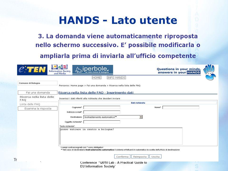 Treviso, 22° May 2007 Interreg IIIC Project BRISE - International Conference i2010 Lab - A Practical Guide to EU Information Society HANDS - BOLOGNA PILOTS Fase 1 aprile - luglio 2006 Ufficio Informagiovani Fase 2 novembre 2006 - febbraio 2007 URP Settore Traffico e Mobilità