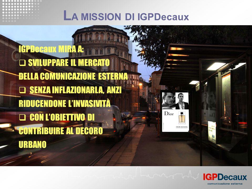 L A MISSION DI IGPDecaux IGPDecaux MIRA A: SVILUPPARE IL MERCATO DELLA COMUNICAZIONE ESTERNA SENZA INFLAZIONARLA, ANZI RIDUCENDONE LINVASIVITÀ CON LOB