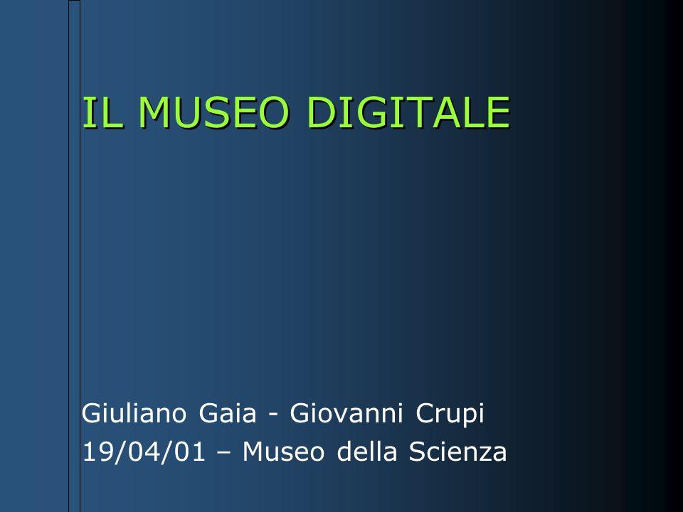 IL MUSEO DIGITALE Giuliano Gaia - Giovanni Crupi 19/04/01 – Museo della Scienza
