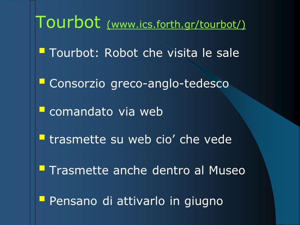 Tourbot (www.ics.forth.gr/tourbot/) Tourbot: Robot che visita le sale Consorzio greco-anglo-tedesco comandato via web trasmette su web cio che vede Tr