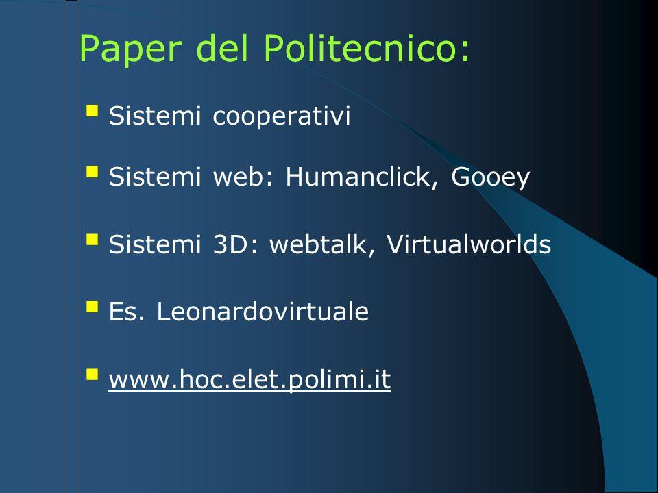 Paper del Politecnico: Sistemi cooperativi Sistemi web: Humanclick, Gooey Sistemi 3D: webtalk, Virtualworlds Es. Leonardovirtuale www.hoc.elet.polimi.