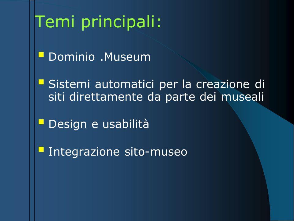 Temi principali: Dominio.Museum Sistemi automatici per la creazione di siti direttamente da parte dei museali Design e usabilità Integrazione sito-mus