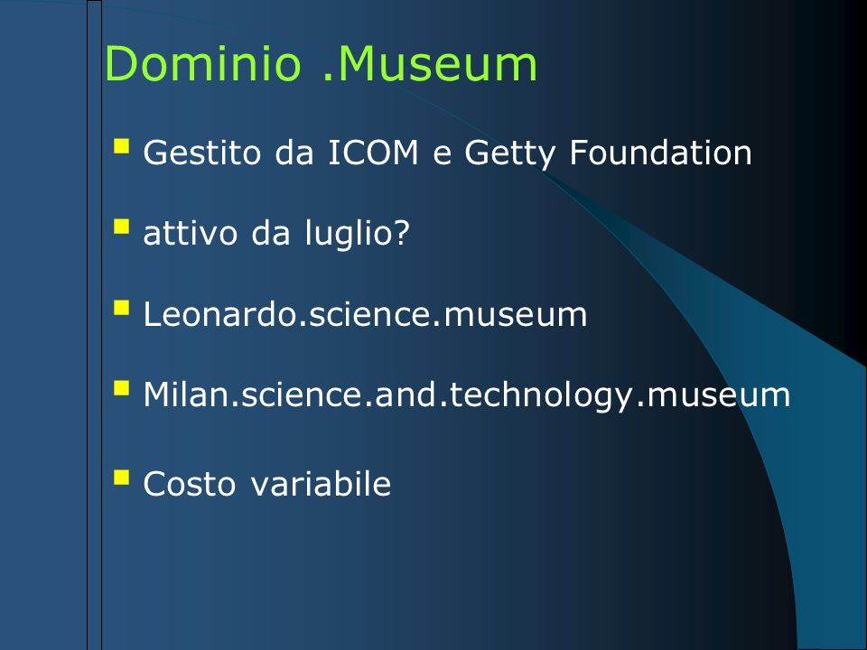 Paper del Museo: Verso una comunità virtuale E-mail: 80 mail al mese Newsletter: 1500 iscritti Mailing list musei-it: 150 iscritti Forum, guestbook, chat, Leonardo Virtuale 2 Webscuola