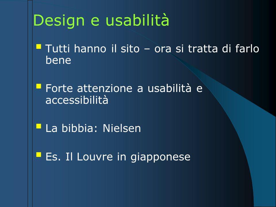 Design e usabilità Tutti hanno il sito – ora si tratta di farlo bene Forte attenzione a usabilità e accessibilità La bibbia: Nielsen Es. Il Louvre in