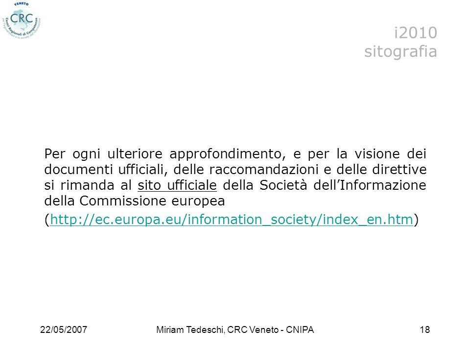 22/05/2007Miriam Tedeschi, CRC Veneto - CNIPA18 Per ogni ulteriore approfondimento, e per la visione dei documenti ufficiali, delle raccomandazioni e