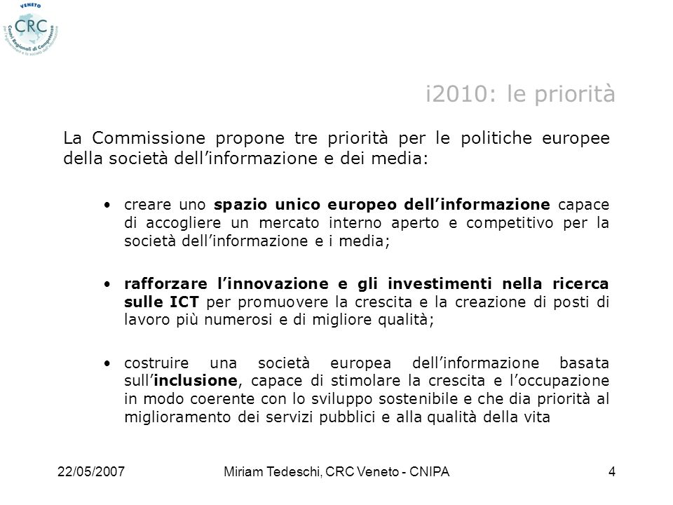 22/05/2007Miriam Tedeschi, CRC Veneto - CNIPA4 La Commissione propone tre priorità per le politiche europee della società dellinformazione e dei media