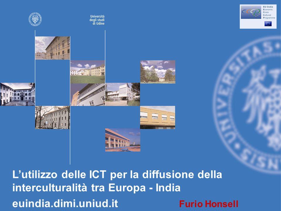 Lutilizzo delle ICT per la diffusione della interculturalità tra Europa - India euindia.dimi.uniud.it Furio Honsell