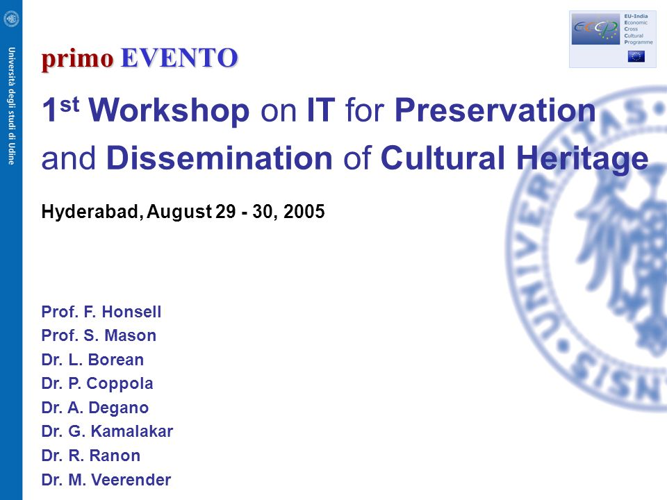 primo EVENTO 1 st Workshop on IT for Preservation and Dissemination of Cultural Heritage Hyderabad, August 29 - 30, 2005 Prof.