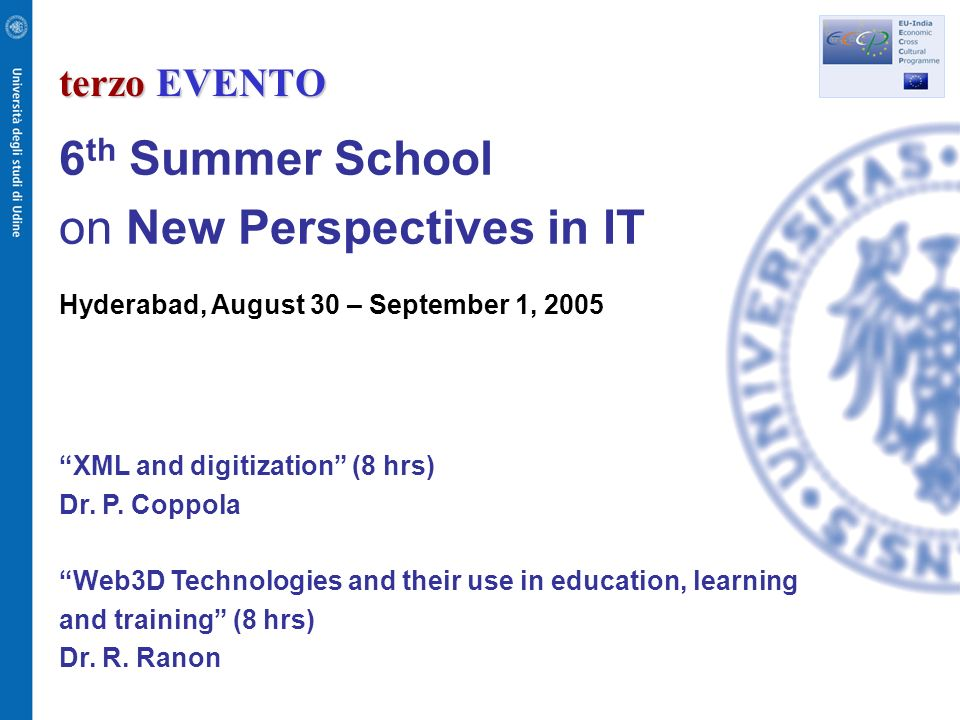 terzo EVENTO 6 th Summer School on New Perspectives in IT Hyderabad, August 30 – September 1, 2005 XML and digitization (8 hrs) Dr.
