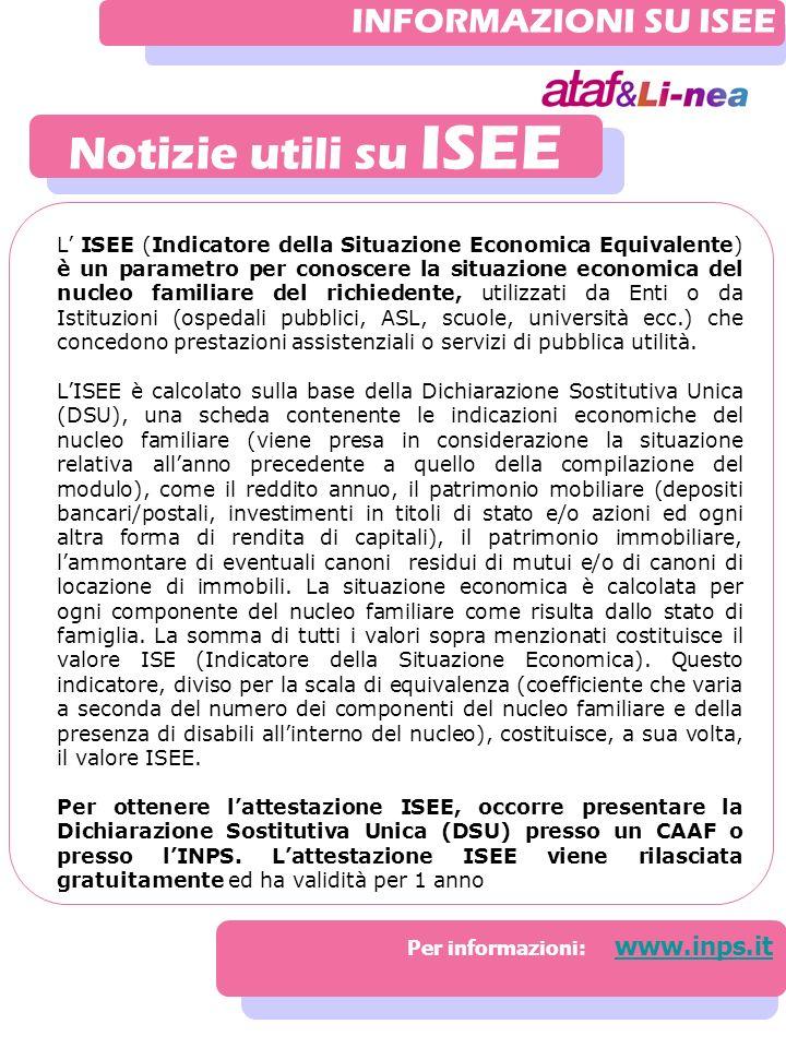 Notizie utili su ISEE Per informazioni: www.inps.it www.inps.it INFORMAZIONI SU ISEE L ISEE (Indicatore della Situazione Economica Equivalente) è un p