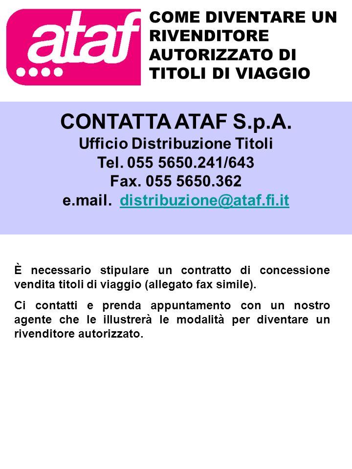 COME DIVENTARE UN RIVENDITORE AUTORIZZATO DI TITOLI DI VIAGGIO CONTATTA ATAF S.p.A. Ufficio Distribuzione Titoli Tel. 055 5650.241/643 Fax. 055 5650.3