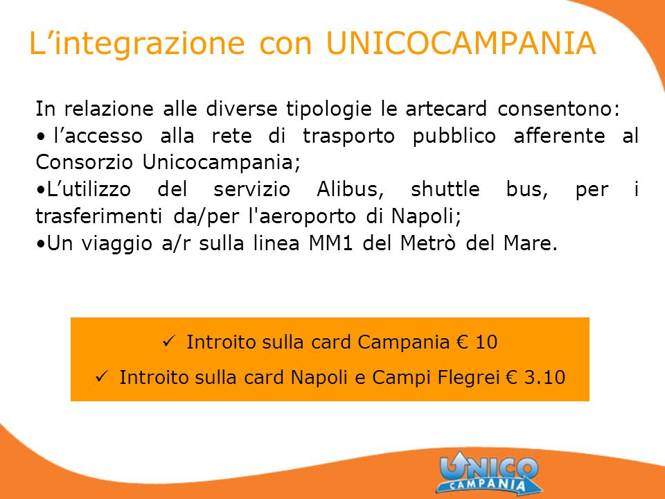 Lintegrazione con UNICOCAMPANIA Introito sulla card Campania 10 Introito sulla card Napoli e Campi Flegrei 3.10 In relazione alle diverse tipologie le