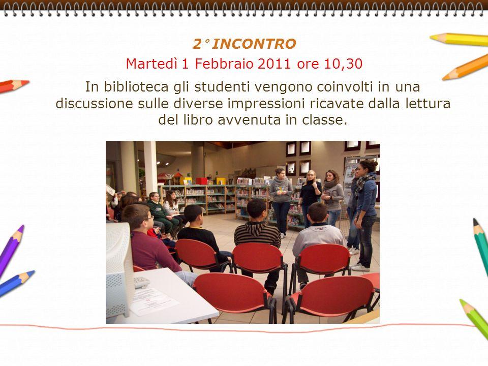 2° INCONTRO Martedì 1 Febbraio 2011 ore 10,30 In biblioteca gli studenti vengono coinvolti in una discussione sulle diverse impressioni ricavate dalla lettura del libro avvenuta in classe.