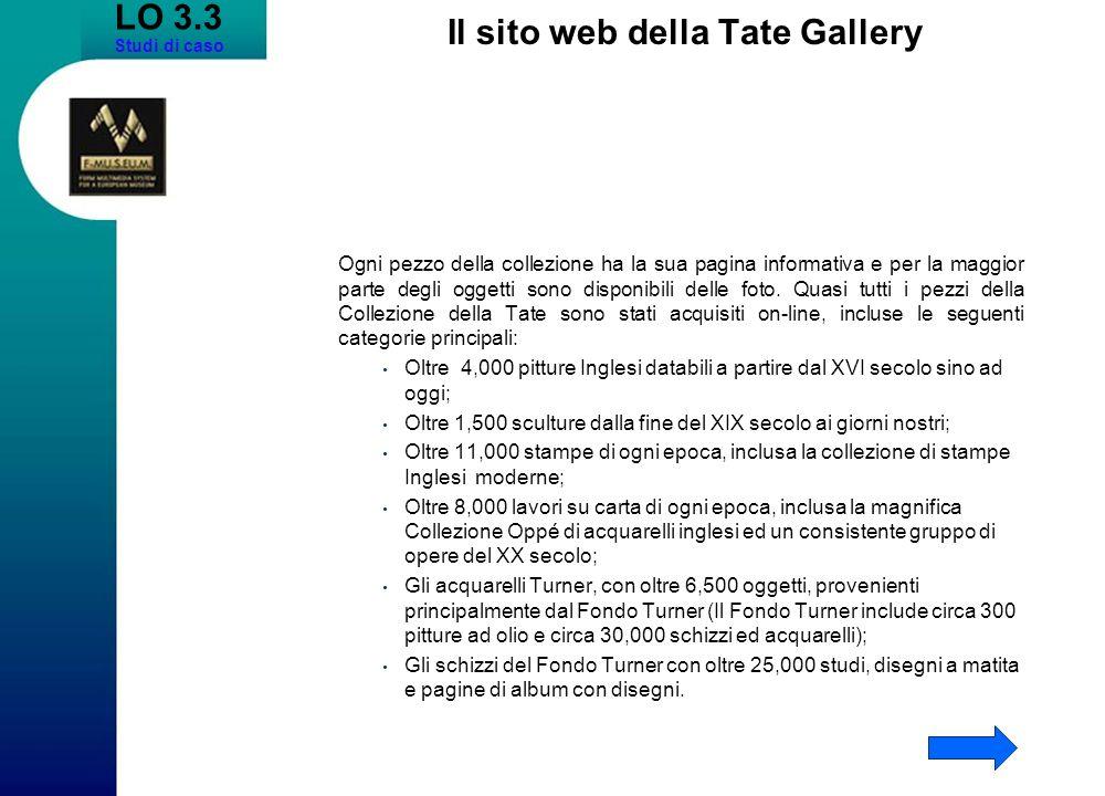 LO 3.3 Studi di caso Il sito web della Tate Gallery Ogni pezzo della collezione ha la sua pagina informativa e per la maggior parte degli oggetti sono disponibili delle foto.