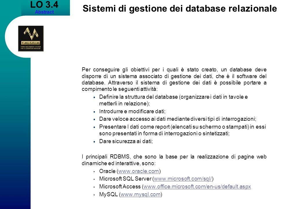 LO 3.4 Abstract Sistemi di gestione dei database relazionale Per conseguire gli obiettivi per i quali è stato creato, un database deve disporre di un sistema associato di gestione dei dati, che è il software del database.
