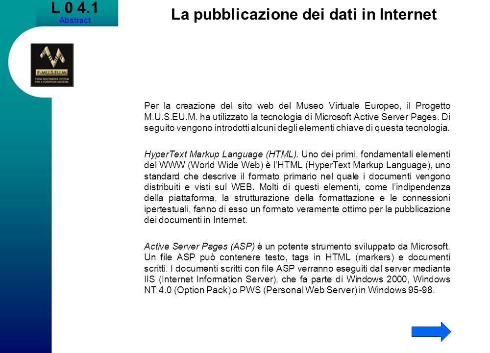 L 0 4.1 Abstract La pubblicazione dei dati in Internet Per la creazione del sito web del Museo Virtuale Europeo, il Progetto M.U.S.EU.M.