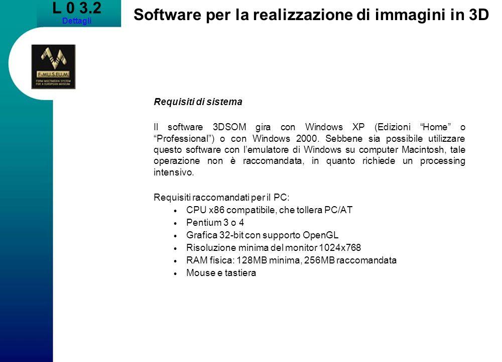 L 0 3.2 Dettagli Software per la realizzazione di immagini in 3D Requisiti di sistema Il software 3DSOM gira con Windows XP (Edizioni Home o Professional) o con Windows 2000.