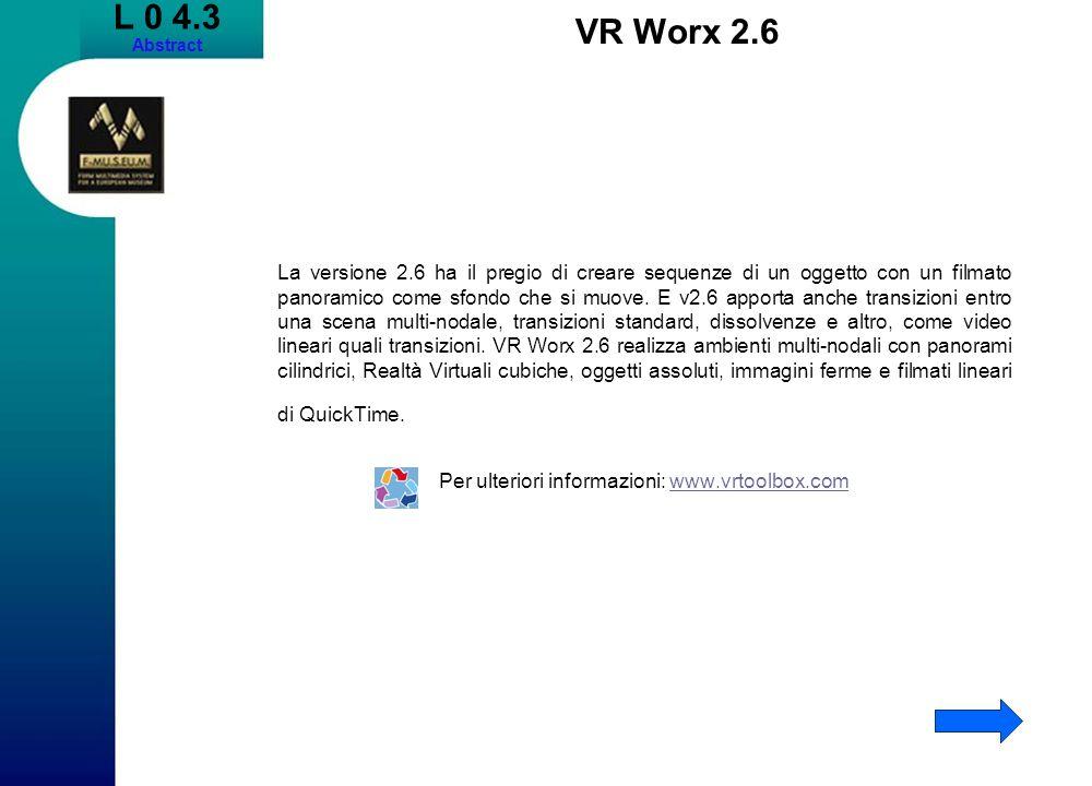 L 0 4.3 Abstract VR Worx 2.6 La versione 2.6 ha il pregio di creare sequenze di un oggetto con un filmato panoramico come sfondo che si muove.