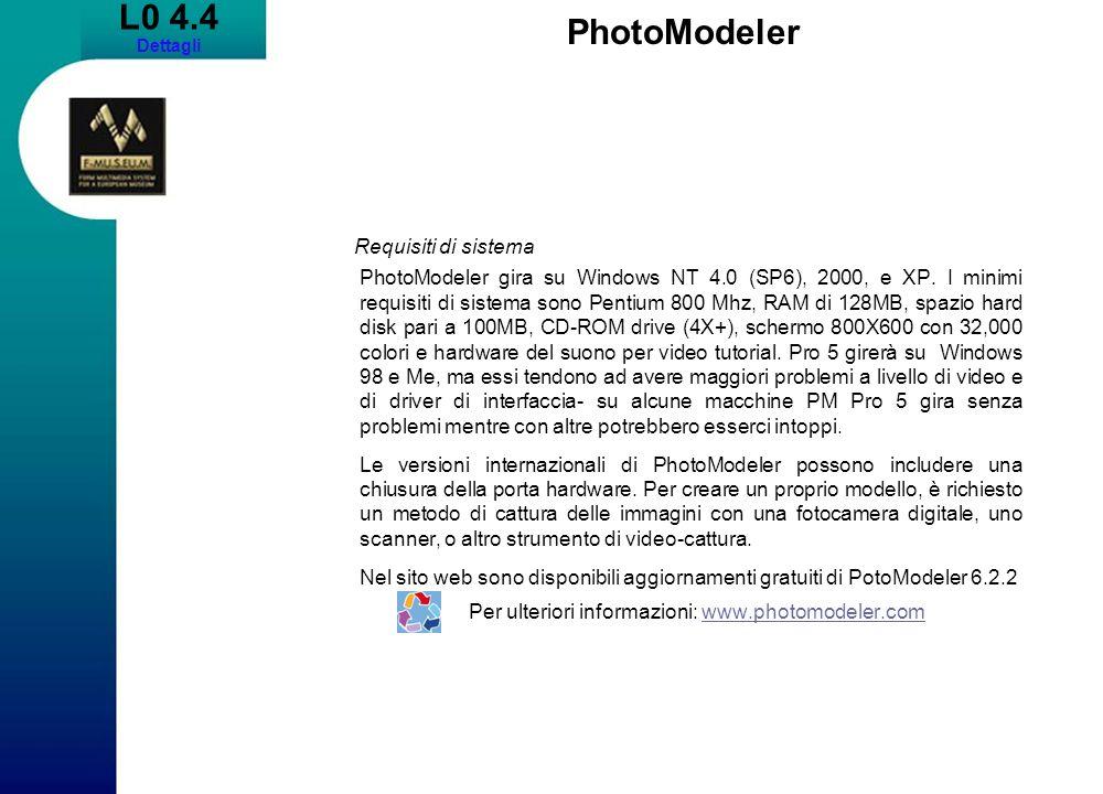 L0 4.4 Dettagli PhotoModeler Requisiti di sistema PhotoModeler gira su Windows NT 4.0 (SP6), 2000, e XP.