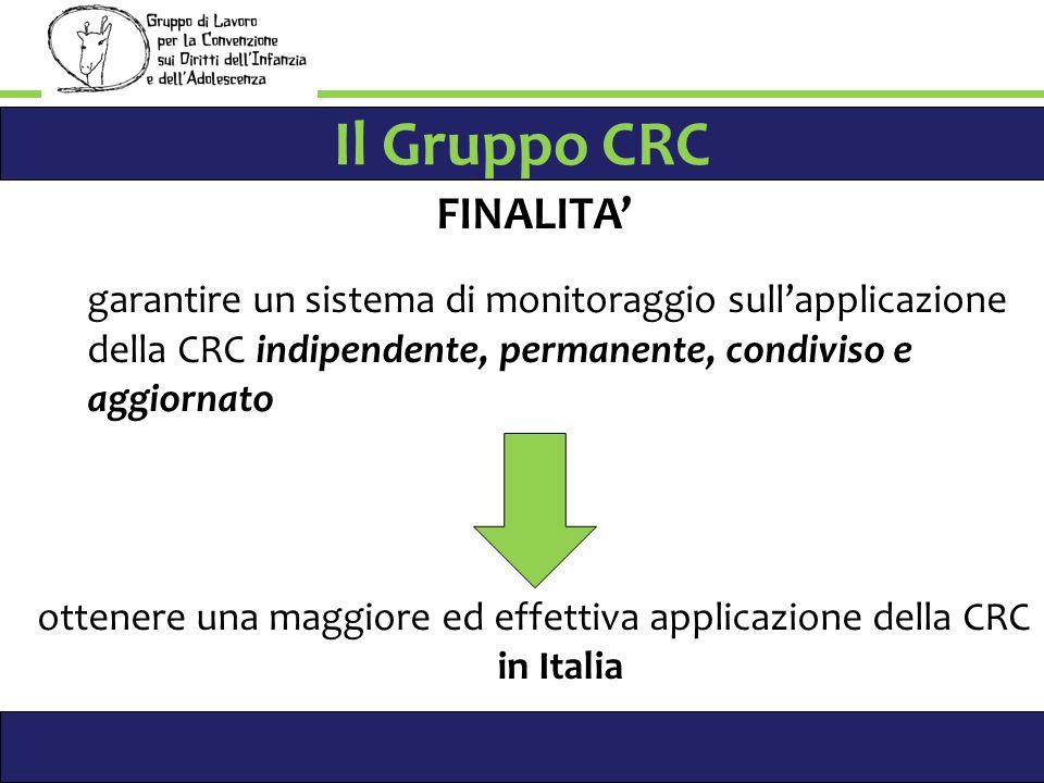 Il Gruppo CRC FINALITA garantire un sistema di monitoraggio sullapplicazione della CRC indipendente, permanente, condiviso e aggiornato ottenere una maggiore ed effettiva applicazione della CRC in Italia