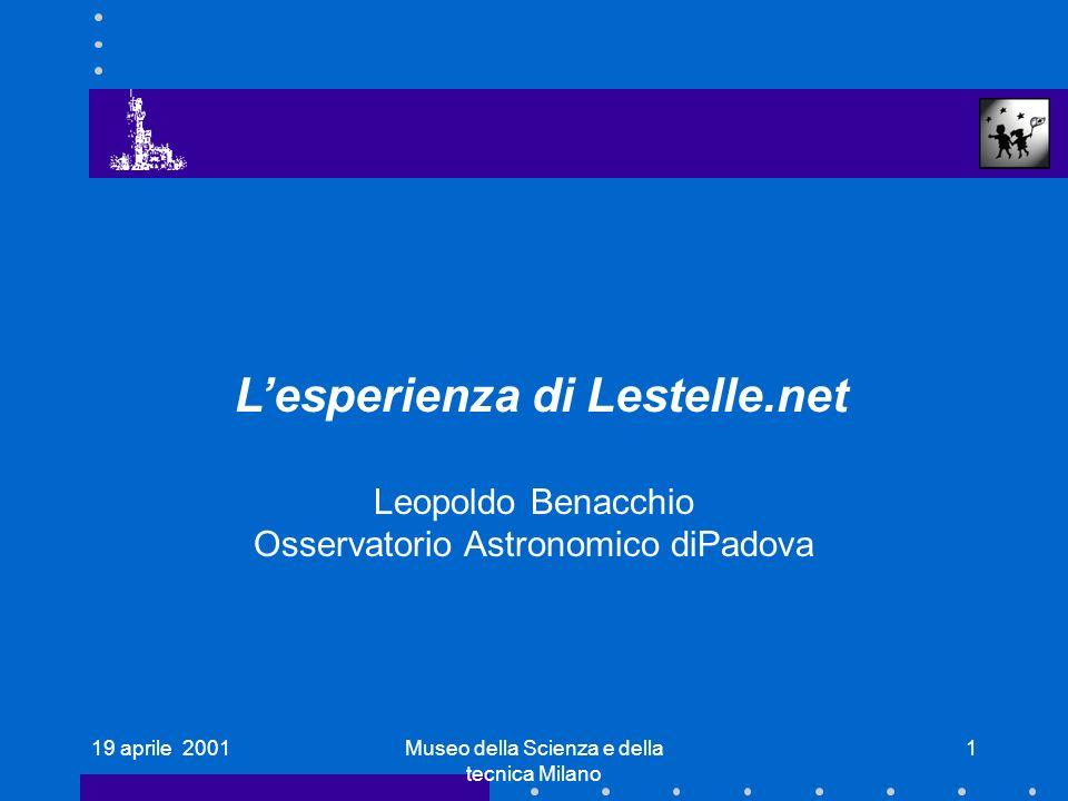 19 aprile 2001Museo della Scienza e della tecnica Milano 1 Lesperienza di Lestelle.net Leopoldo Benacchio Osservatorio Astronomico diPadova