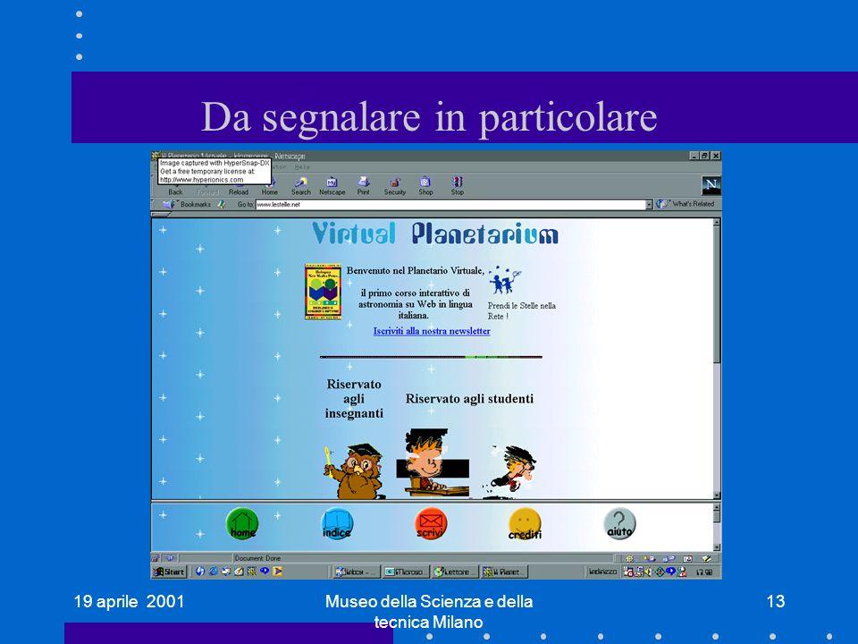 19 aprile 2001Museo della Scienza e della tecnica Milano 13 Da segnalare in particolare
