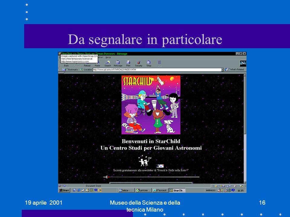 19 aprile 2001Museo della Scienza e della tecnica Milano 16 Da segnalare in particolare