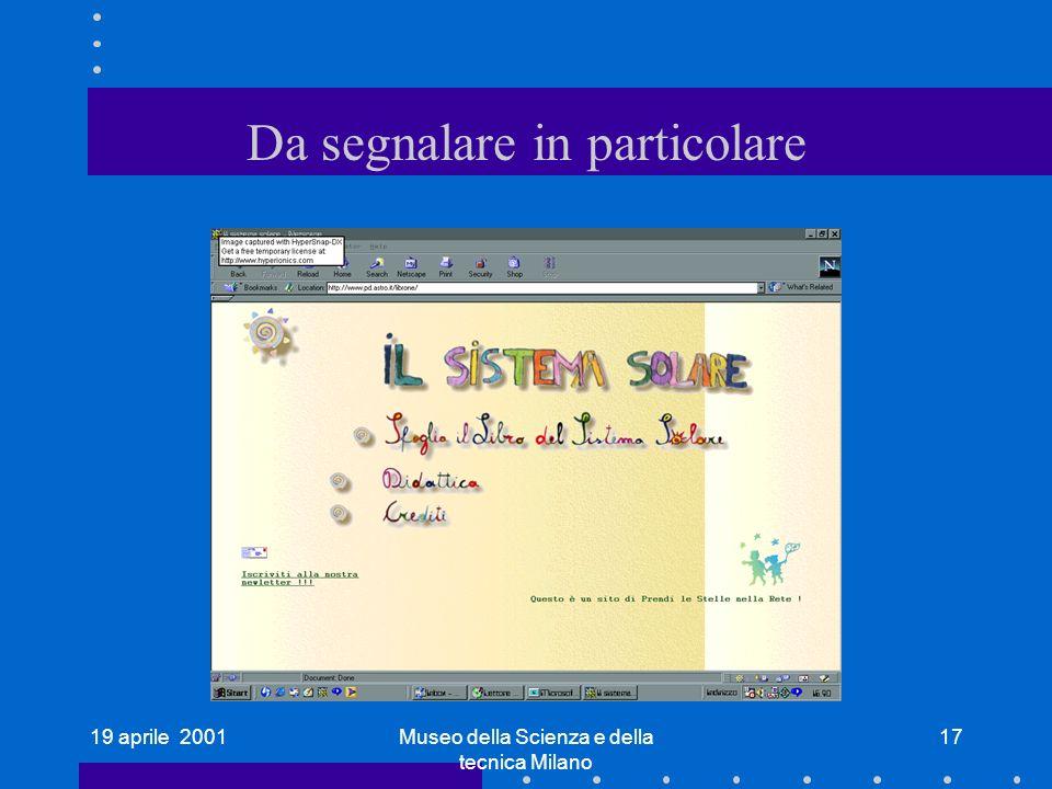 19 aprile 2001Museo della Scienza e della tecnica Milano 17 Da segnalare in particolare
