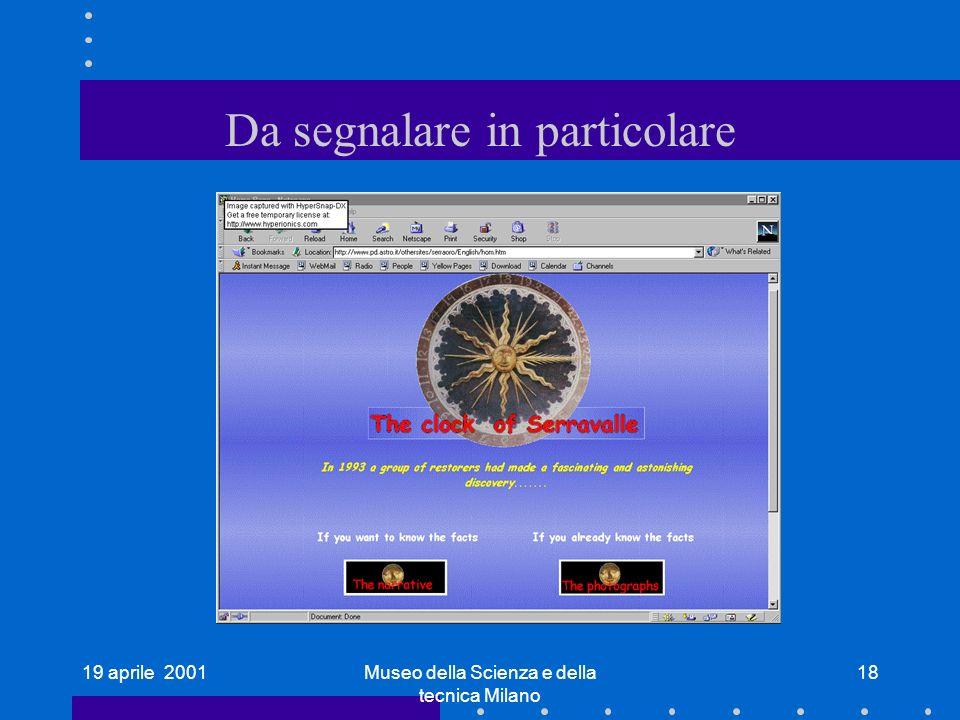 19 aprile 2001Museo della Scienza e della tecnica Milano 18 Da segnalare in particolare