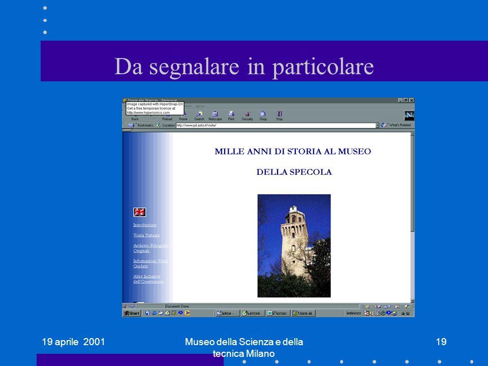 19 aprile 2001Museo della Scienza e della tecnica Milano 19 Da segnalare in particolare
