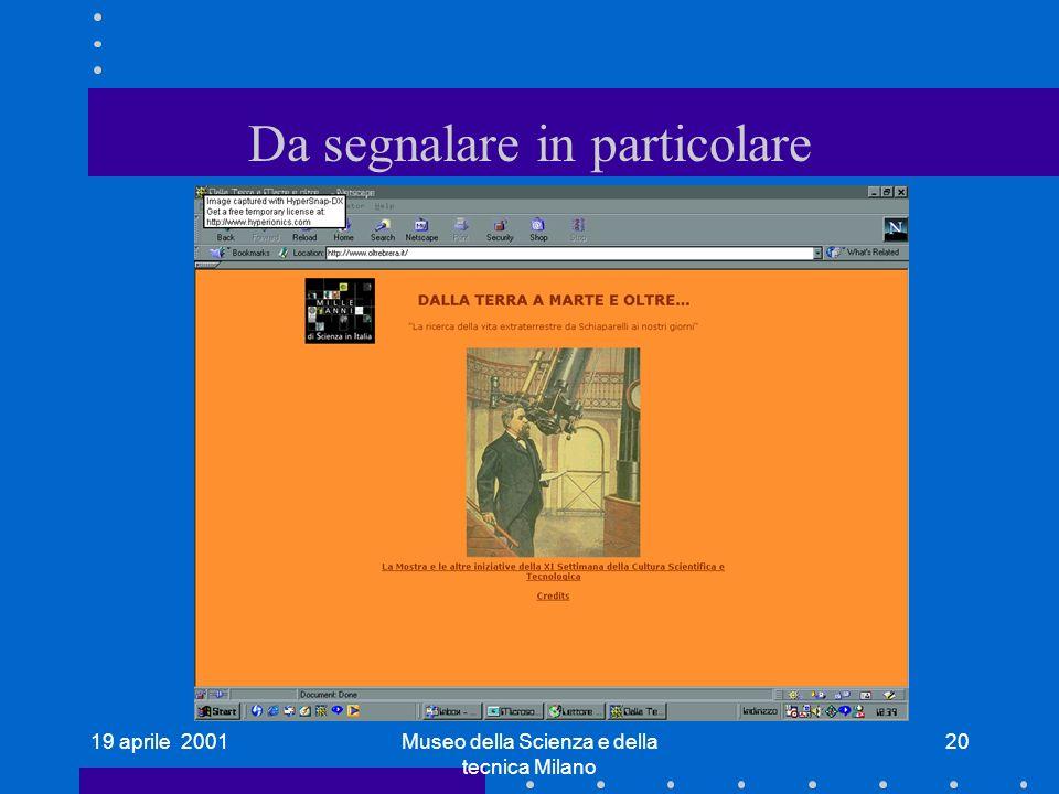 19 aprile 2001Museo della Scienza e della tecnica Milano 20 Da segnalare in particolare