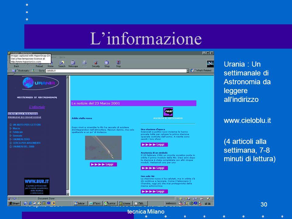 19 aprile 2001Museo della Scienza e della tecnica Milano 30 Linformazione Urania : Un settimanale di Astronomia da leggere allindirizzo www.cieloblu.i