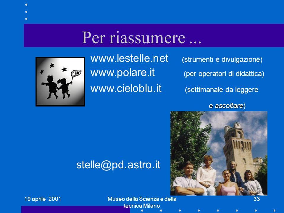19 aprile 2001Museo della Scienza e della tecnica Milano 33 Per riassumere... www.polare.it (per operatori di didattica) www.cieloblu.it (settimanale