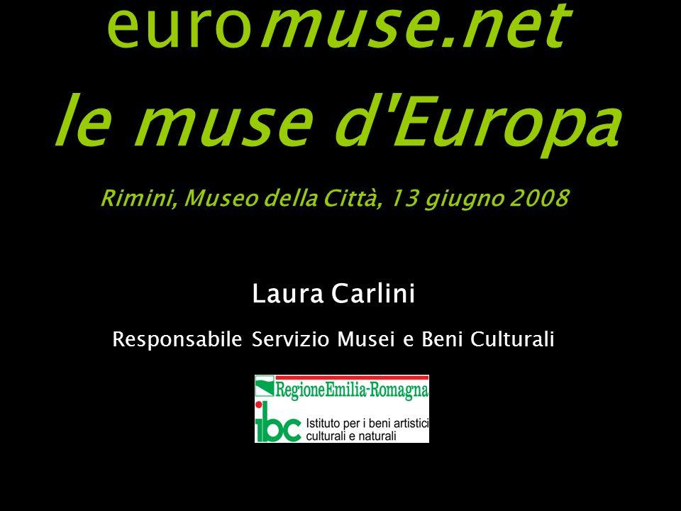 euromuse.net le muse d Europa Rimini, Museo della Città, 13 giugno 2008 Laura Carlini Responsabile Servizio Musei e Beni Culturali