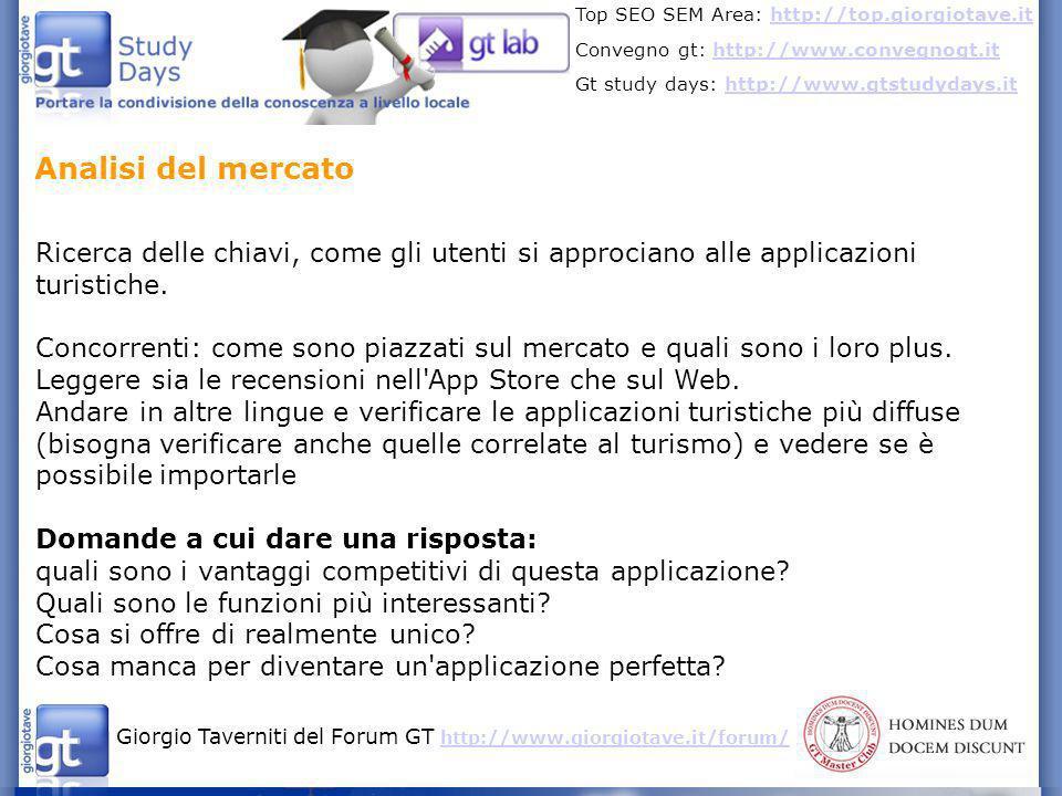 Giorgio Taverniti del Forum GT http://www.giorgiotave.it/forum/ http://www.giorgiotave.it/forum/ Top SEO SEM Area: http://top.giorgiotave.ithttp://top.giorgiotave.it Convegno gt: http://www.convegnogt.ithttp://www.convegnogt.it Gt study days: http://www.gtstudydays.ithttp://www.gtstudydays.it Un sito per ogni applicazione in modo da posizionarlo con chiavi specifiche Da avere: - newsletter per aggiornare gli utenti sull uscita di nuove versioni/applicazioni - la grafica simile a quella dell applicazione - il massimo della condivisione con pulsanti social twitter e facebook - un blog/news sul mondo turismo/cellulari Creazione del sito
