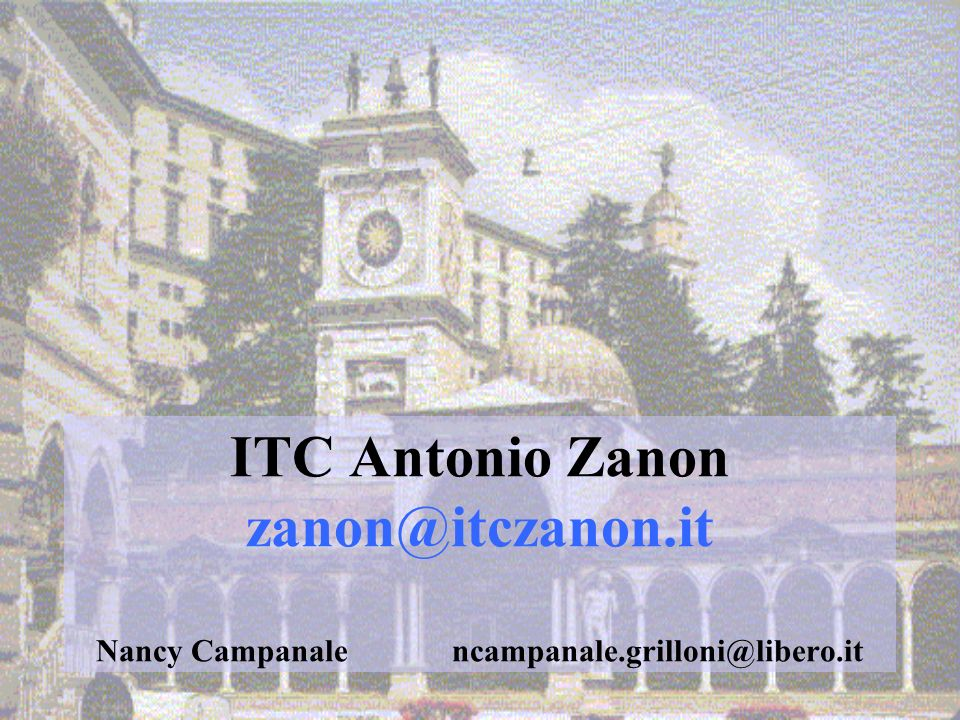 ITC Antonio Zanon zanon@itczanon.it Nancy Campanale ncampanale.grilloni@libero.it