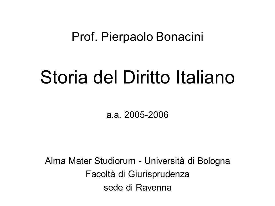 Prof. Pierpaolo Bonacini Storia del Diritto Italiano a.a. 2005-2006 Alma Mater Studiorum - Università di Bologna Facoltà di Giurisprudenza sede di Rav
