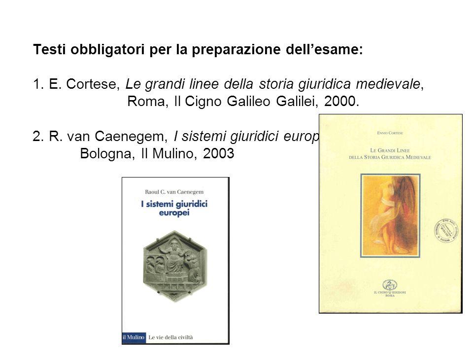 Testi obbligatori per la preparazione dellesame: 1. E. Cortese, Le grandi linee della storia giuridica medievale, Roma, Il Cigno Galileo Galilei, 2000