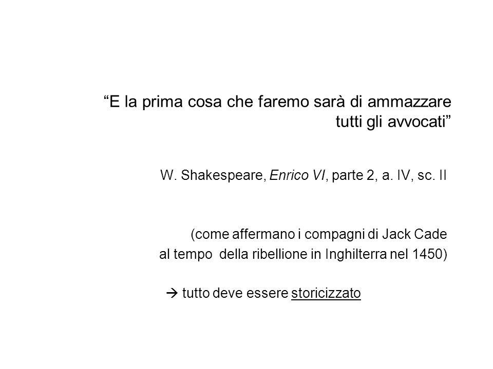 E la prima cosa che faremo sarà di ammazzare tutti gli avvocati W. Shakespeare, Enrico VI, parte 2, a. IV, sc. II (come affermano i compagni di Jack C