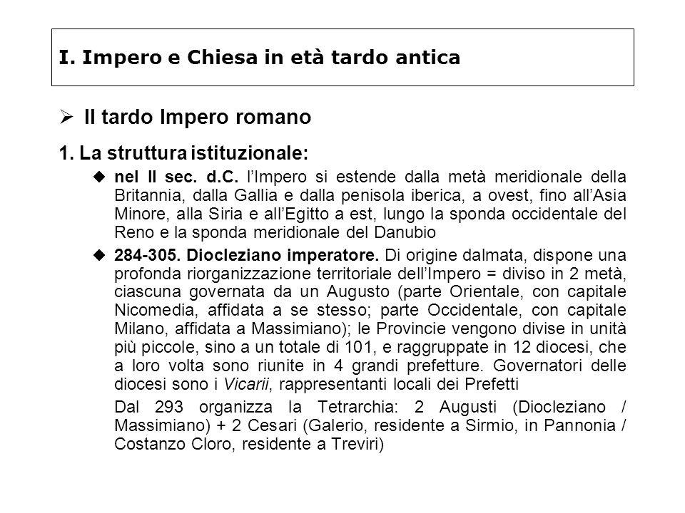 I. Impero e Chiesa in età tardo antica Il tardo Impero romano 1. La struttura istituzionale: nel II sec. d.C. lImpero si estende dalla metà meridional