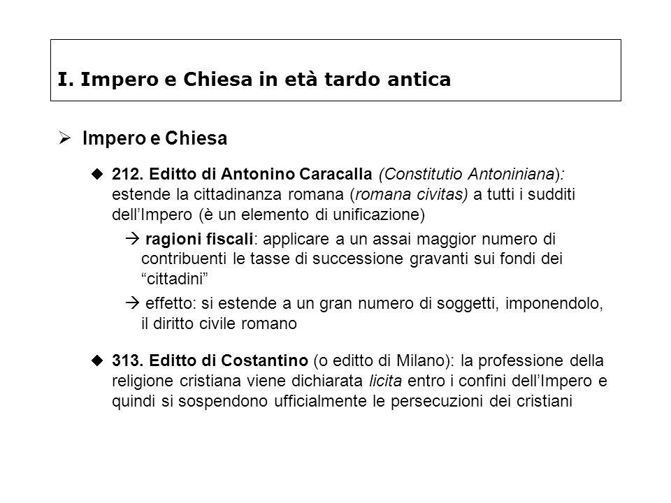 I. Impero e Chiesa in età tardo antica Impero e Chiesa 212. Editto di Antonino Caracalla (Constitutio Antoniniana): estende la cittadinanza romana (ro