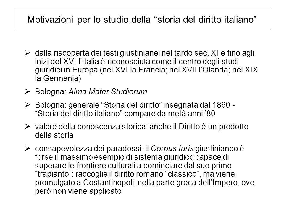 Motivazioni per lo studio della storia del diritto italiano dalla riscoperta dei testi giustinianei nel tardo sec. XI e fino agli inizi del XVI lItali