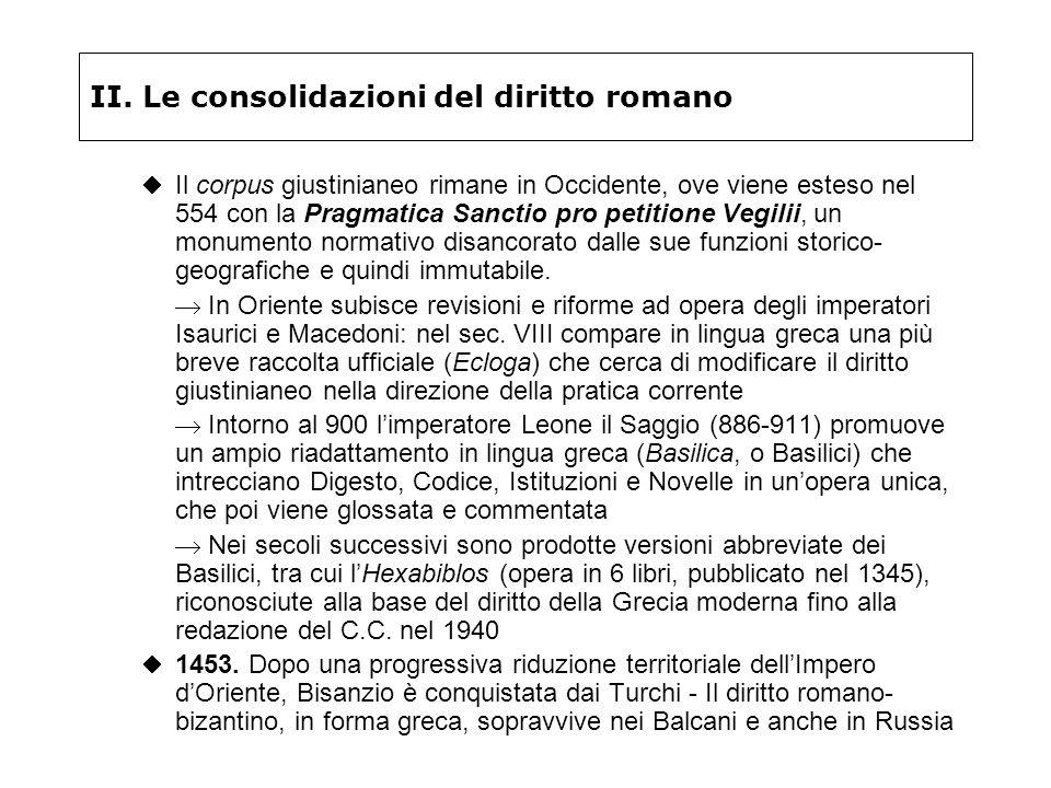 II. Le consolidazioni del diritto romano Il corpus giustinianeo rimane in Occidente, ove viene esteso nel 554 con la Pragmatica Sanctio pro petitione