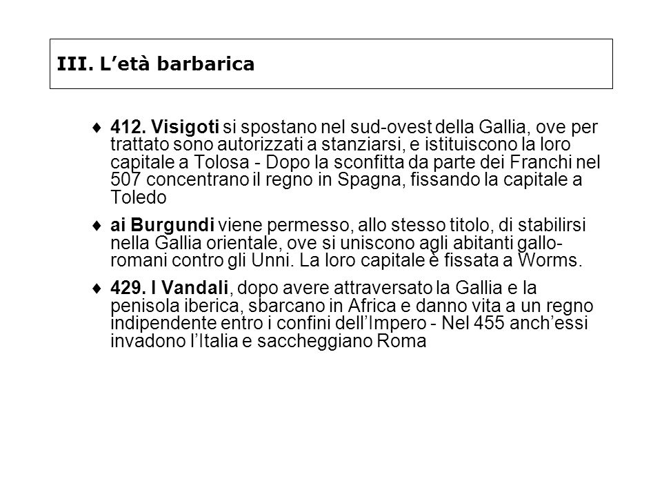 III. Letà barbarica 412. Visigoti si spostano nel sud-ovest della Gallia, ove per trattato sono autorizzati a stanziarsi, e istituiscono la loro capit