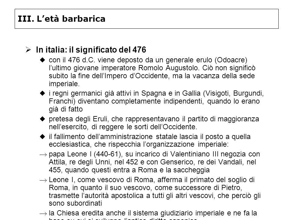 III. Letà barbarica In italia: il significato del 476 con il 476 d.C. viene deposto da un generale erulo (Odoacre) lultimo giovane imperatore Romolo A