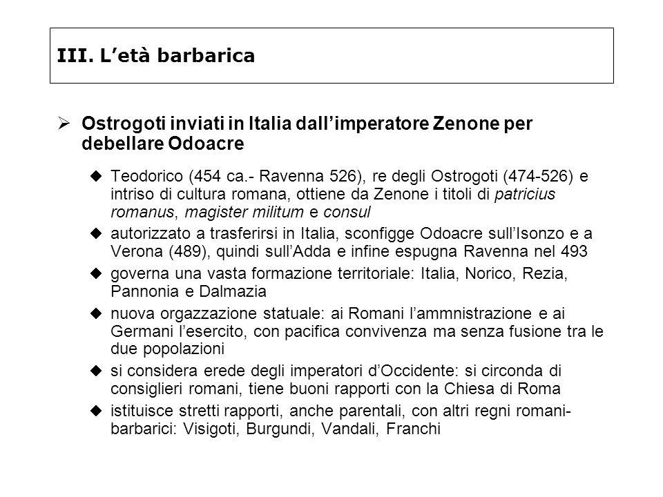 III. Letà barbarica Ostrogoti inviati in Italia dallimperatore Zenone per debellare Odoacre Teodorico (454 ca.- Ravenna 526), re degli Ostrogoti (474-