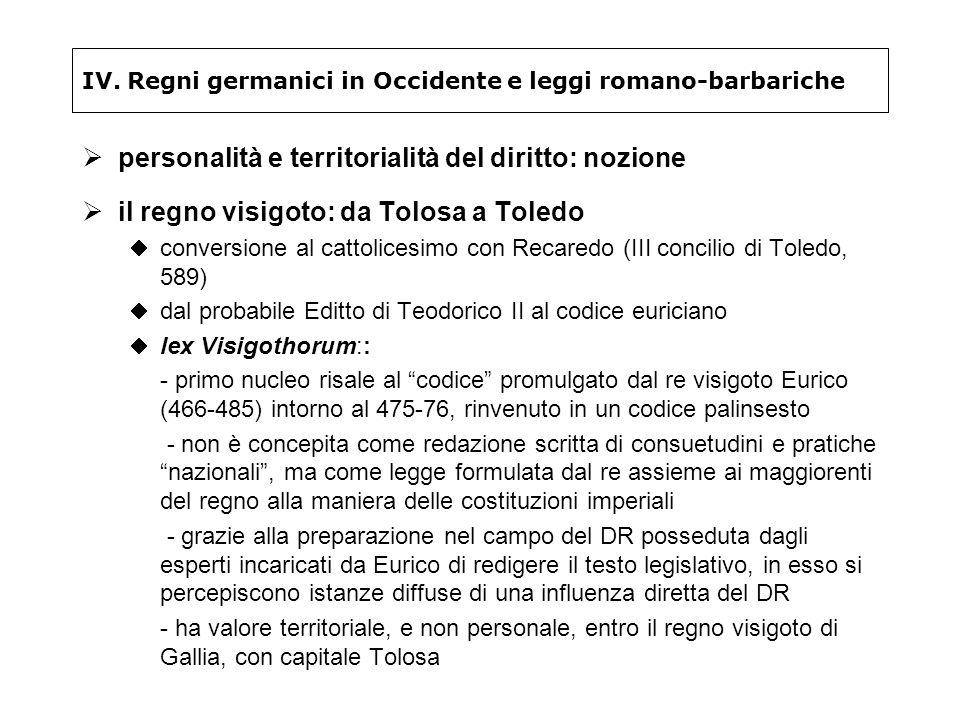 IV. Regni germanici in Occidente e leggi romano-barbariche personalità e territorialità del diritto: nozione il regno visigoto: da Tolosa a Toledo con