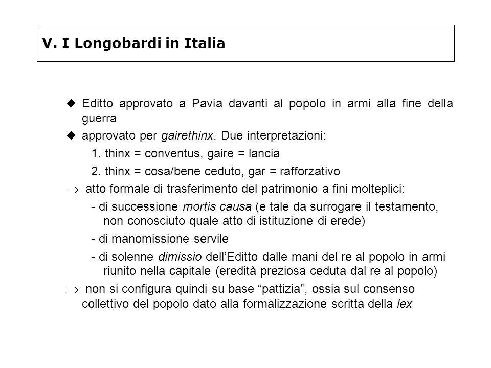 V. I Longobardi in Italia Editto approvato a Pavia davanti al popolo in armi alla fine della guerra approvato per gairethinx. Due interpretazioni: 1.